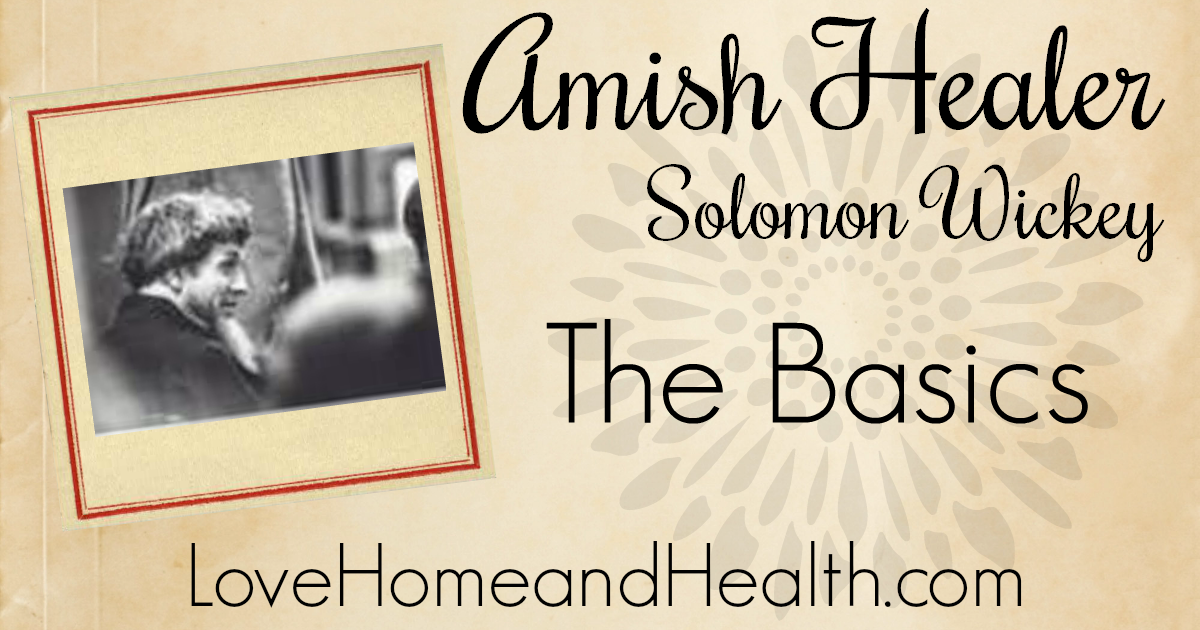 amish healer - solomon wickey - love home and health