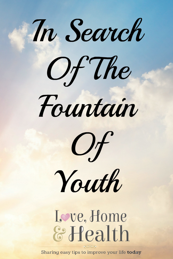 In Search of the Fountain of Youth @ www.LoveHomeandHealth.com