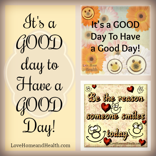"""It's a good day to have a good day - Love, Home and Health"""
