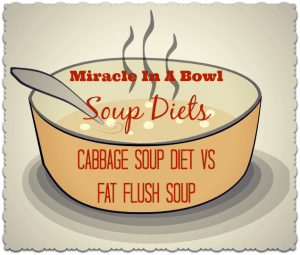 Miracle in a Bowl! Cabbage Soup Diet vs. Fat Flush Soup Diet
