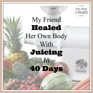 My Friend Healed Her Own Body With Juicing in 40 Days