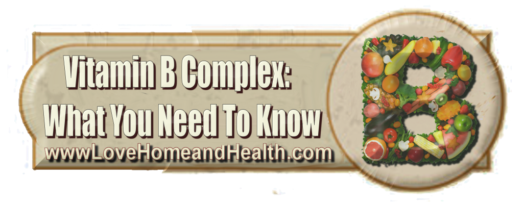 Vitamin B Complex What You Need To Know @ www.LoveHomeandHealth.com