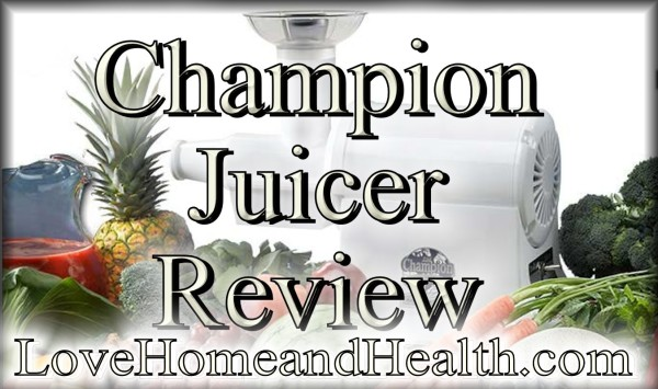 Champion Juicer Review @ www.LoveHomeandHealth.com