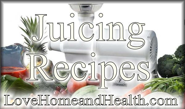 Juicing Recipes @ www.LoveHomeandHealth.com