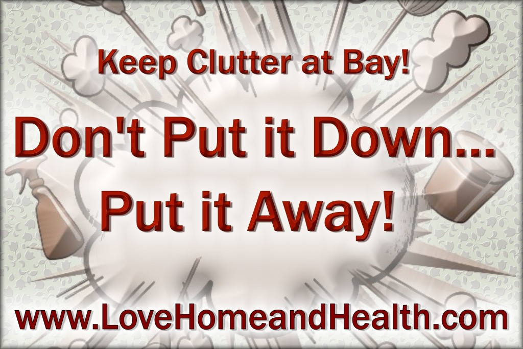 Don't Put it Down ... Put it Away @ www.LoveHomeandHealth.com