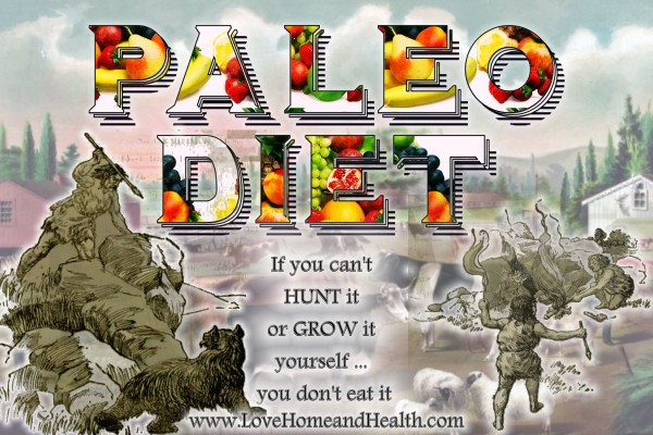 What is the Paleo Diet @ www.LoveHomeandHealth