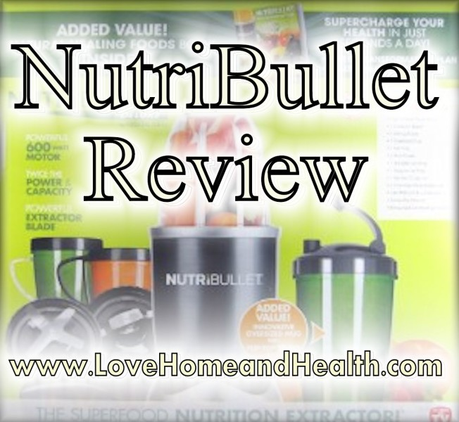 Nutribullet Review @ www.LoveHomeandHealth.com