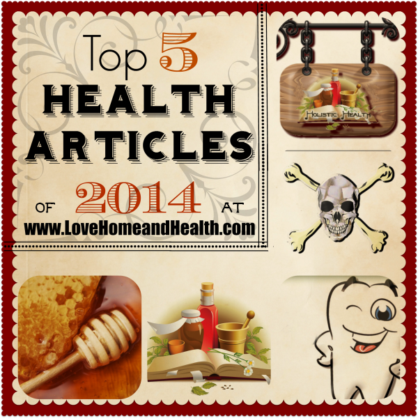 Top 5 Health Articles of 2014 at Love, Home and Health