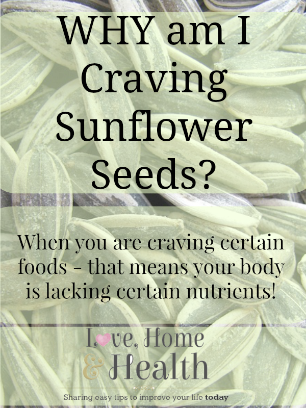 Why Am I Craving Sunflower Seeds at www.LoveHomeandHealth.com