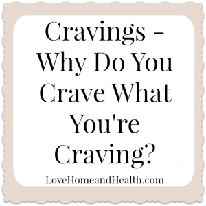 Cravings – Why Do You Crave What You're Craving?