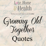 Growing Old Together Quotes - Love Home and Health