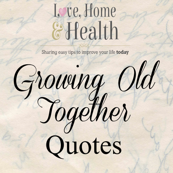 Quotes About Love Growing : quotes about growing old together Quotes