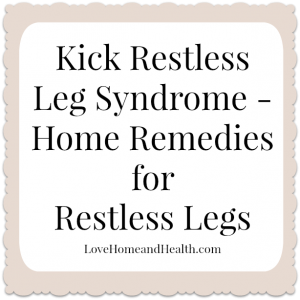 Kick Restless Leg Syndrome – Home Remedies for Restless Legs