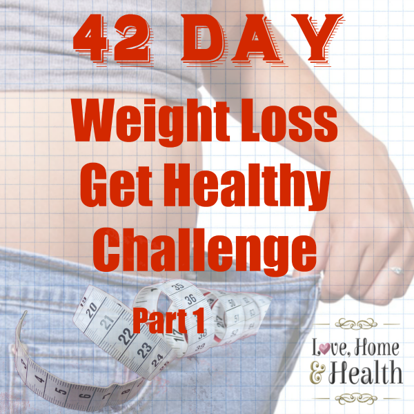 42 Day Weight Loss Get Healthy Challenge part 1
