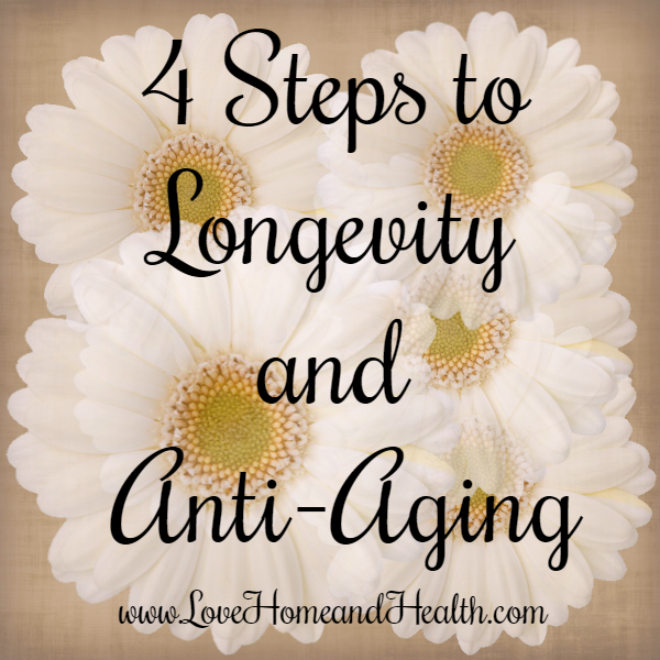 """4 Steps to Anti-Aging - Love, Home and Health"""