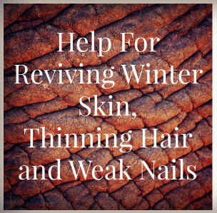 """Help For Reviving Winter Skin, Thinning Hair and Weak Nails 2 -love, home and health"""