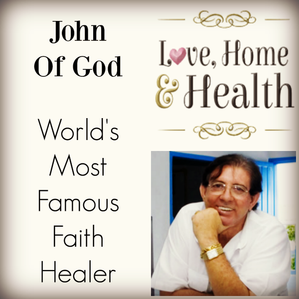 """John Of God - The World's Most Famous Faith Healer - Love, Home and Health"""