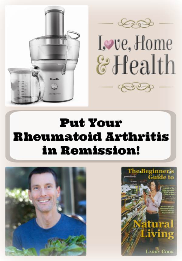 Put Your Rheumatoid Arthritis in Remission - Love, Home and Health -