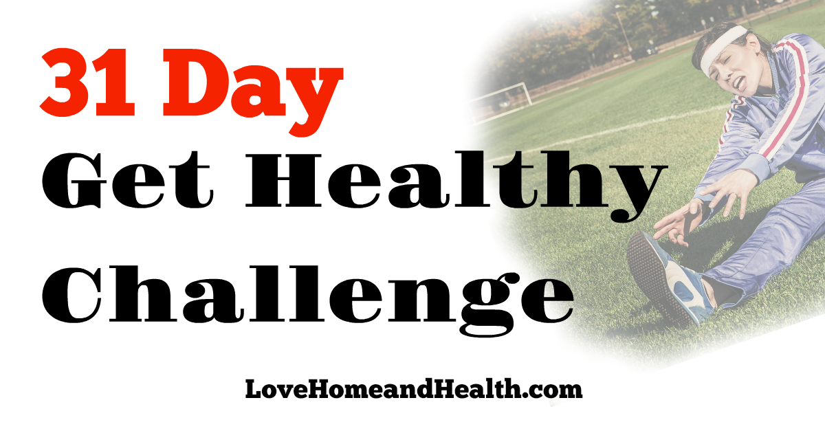 31 day get healthy challenge - love, home and health